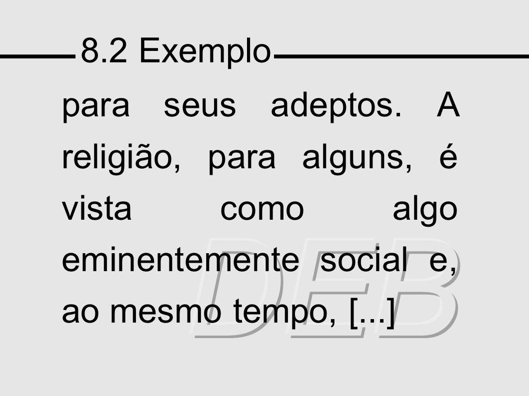 8.2 Exemplo para seus adeptos. A religião, para alguns, é vista como algo eminentemente social e, ao mesmo tempo, [...]